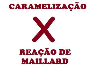 CARAMELIZACAO-X-REACAO-DE-MAILLARD